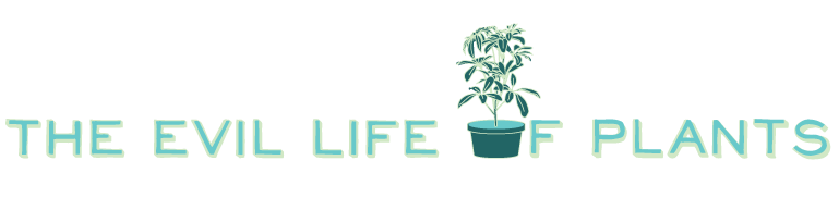The Evil Life of Plants