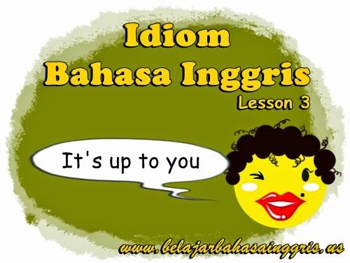 Idiom Bahasa Inggris Lesson 3 | www.belajarbahasainggris.us