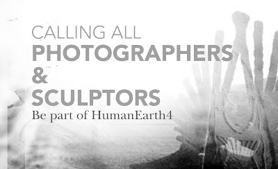 Calling all photographers & sculptors. Be part of HumanEarth 4!
