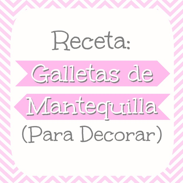 Receta de Galletas de Mantequilla (Para Decorar)