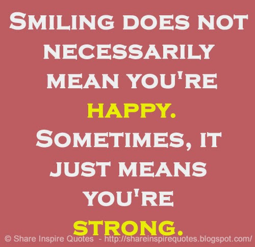 Smiling Does Not Necessarily Mean Youre Happy Sometimes It Just