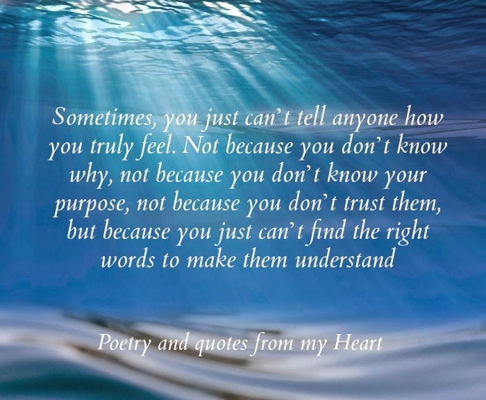 Poetry And Quotes From My Heart: Sometimes, You Just Can't Tell Anyone How You Truly Feel. Not