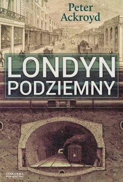 """""""Londyn podziemny"""" Peter Ackroyd - recenzja"""