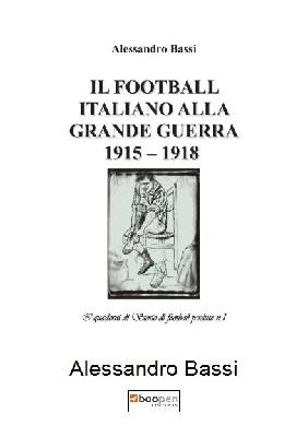 IL FOOTBALL ITALIANO ALLA GRANDE GUERRA 1915 – 1918