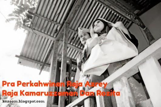 8 GAMBAR- Pra Perkahwinan Raja Azrey Raja Kamaruzzaman Dan Rozita