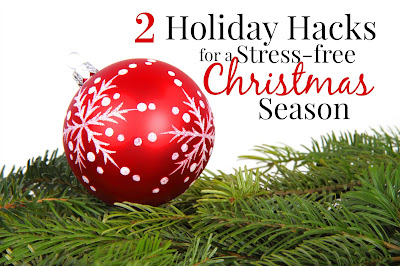 2 Holiday Hacks for a Stress-free Christmas Season