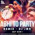 ABHI TO PARTY (REMIX) - DJ JMR
