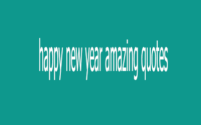 happy new year amazing quotes