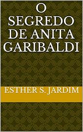 O SEGREDO DE ANITA GARIBALDI - Genealogia Paranaense