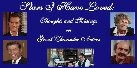 Stars I Have Loved: Thoughts and Musings on Great Character Actors