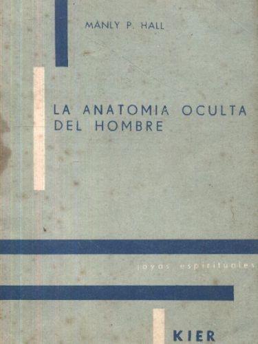 Magnum Opus Arcanum: Anatomia Oculta Del Hombre Por Manly P.Hall