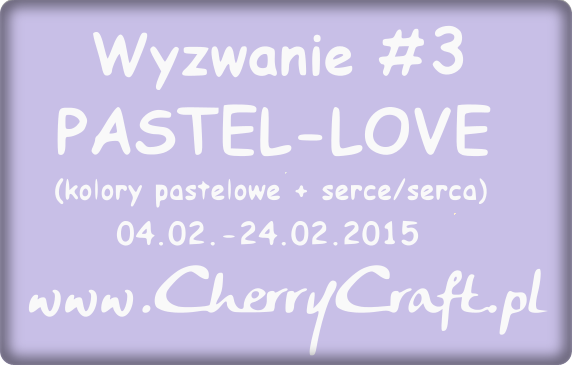 http://cherrycraftpl.blogspot.com/2015/02/wyzwanie-3-pastel-love.html