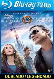 Assistir Tomorrowland – Um Lugar Onde Nada é Impossível Dublado 2015