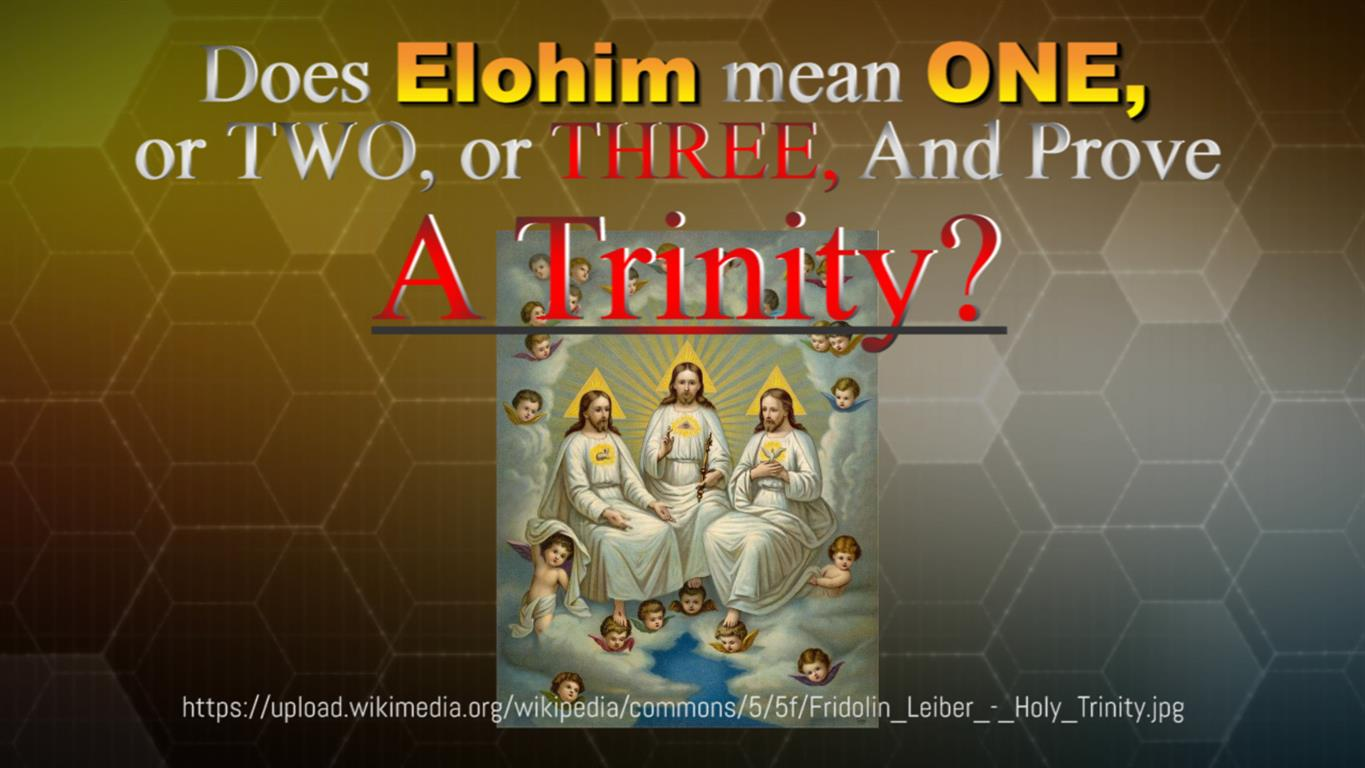 Does Elohim mean ONE, or TWO, or THREE, And Prove A Trinity?
