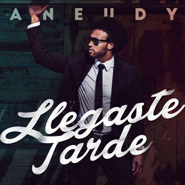 ANEUDY-Lanza-nuevo-sencillo-Llegaste-Tarde
