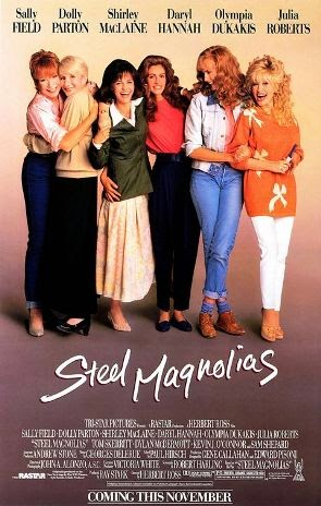 Steel Magnolias (Released in 1989) - Starring Sally Field, Dolly Parton, Shirley MacLaine, Daryl Hannah, Olympia Dukakis, Julia Roberts