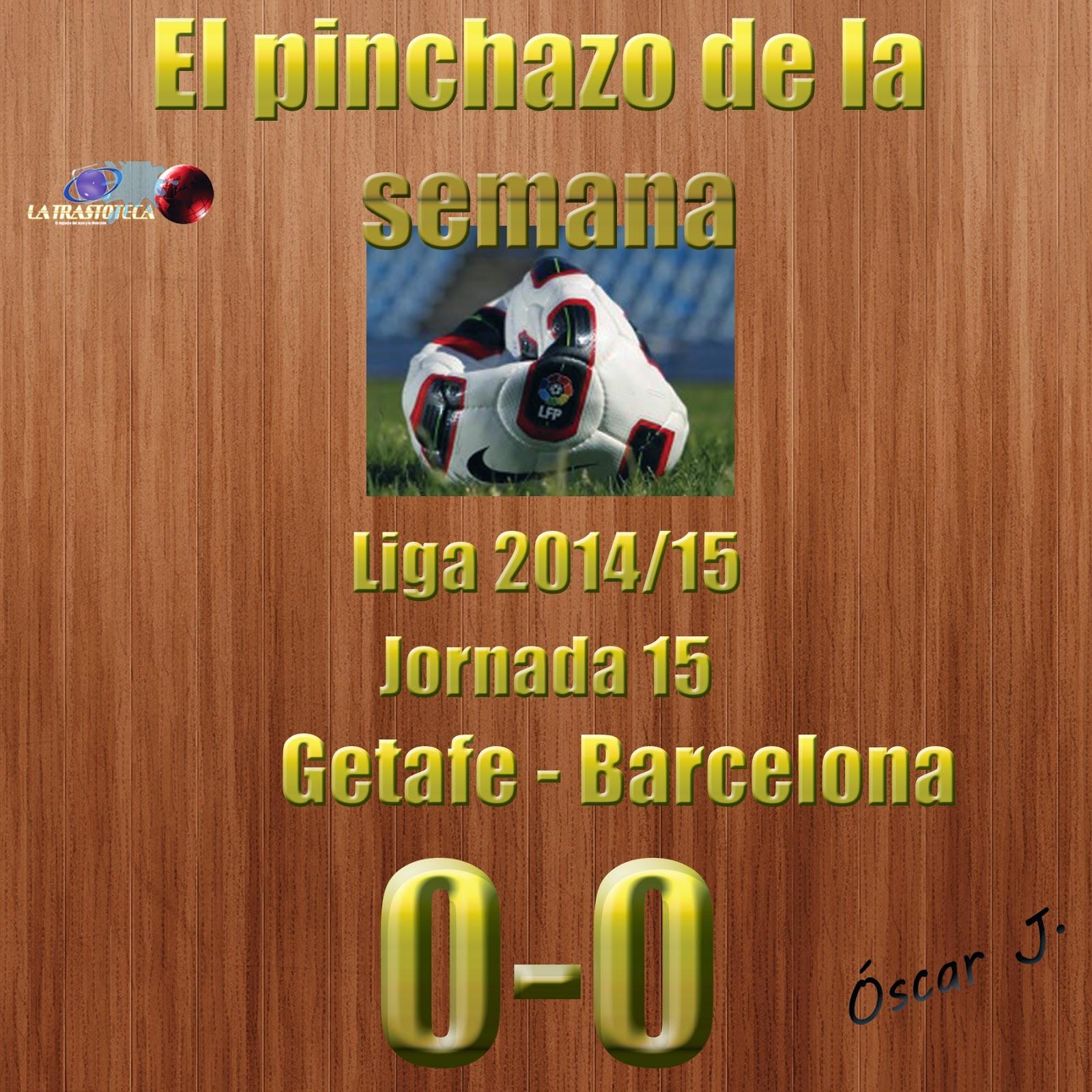 Getafe 0-0 Barcelona. Liga 2014/15 - Jornada 15. El pinchazo de la semana.