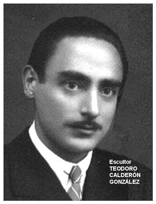 TEODORO CALDERÓN GONZÁLEZ - escultor - (mi padre)