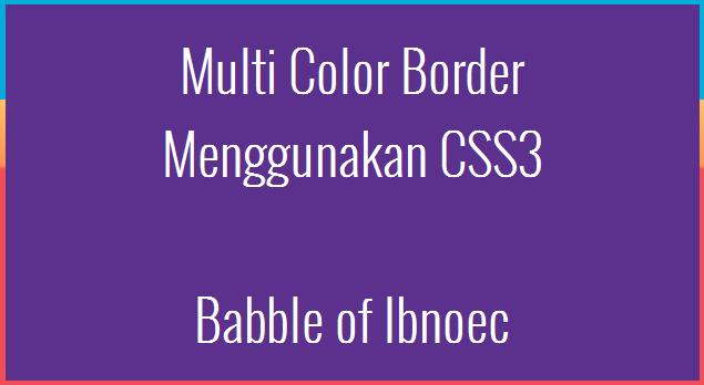 Multi Color Border menggunakan CSS3.