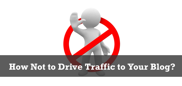 How Not to Drive Traffic to Your Blog?