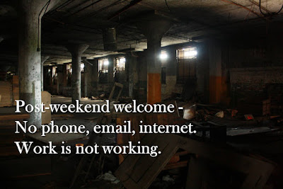Post-weekend welcome - No phone, email, internet. Work is not working.