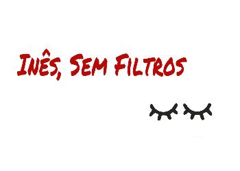 Inês, Sem Filtros