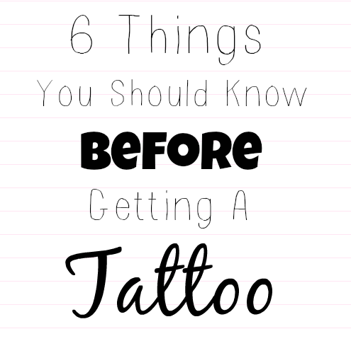 6 Things You Should Know Before Getting A Tattoo