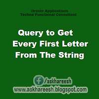 Query to Get Every First Letter From The String , askhareesh blog for Oracle Apps