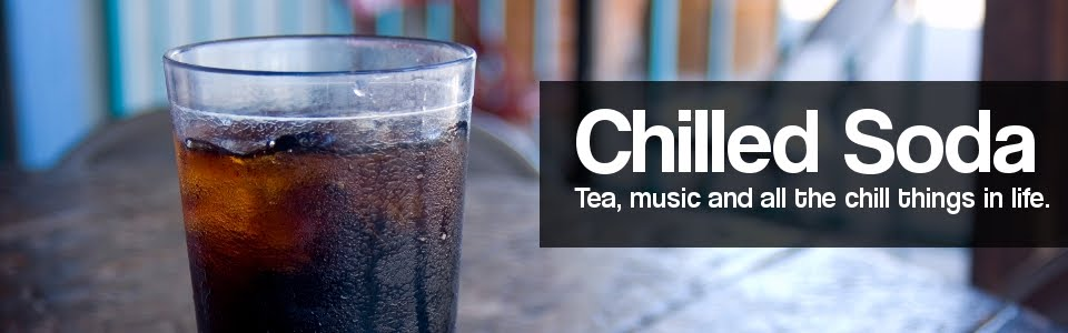 Tea, Music and all the Chill things in Life | Chilled Soda