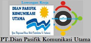 Info Lowongan Kerja PT.DIAN PASIFIK KOMUNIKASI Utama Terbaru Awal Tahun 2016