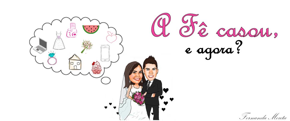 A Fê casou, e agora?