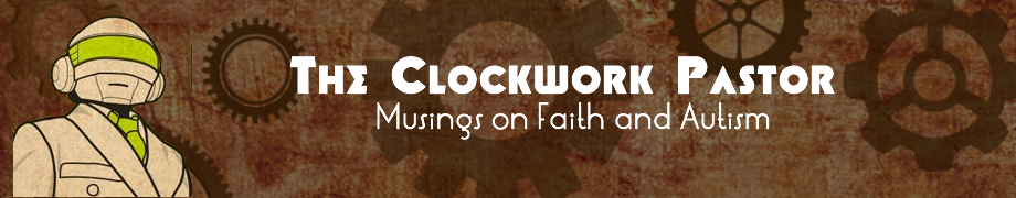 The Clockwork Pastor- Musings on Faith and Autism