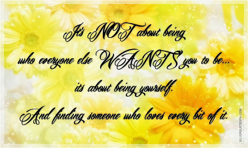 It's Not About Being Who Everyone Else Wants You To Be, Picture Quotes, Love Quotes, Sad Quotes, Sweet Quotes, Birthday Quotes, Friendship Quotes, Inspirational Quotes, Tagalog Quotes
