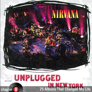 25 Albums That Changed My Life: Chapter 8: Nirvana - MTV Unplugged in New York