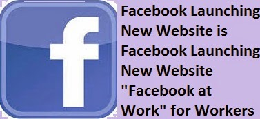 """Facebook at Work"" New Site is Launching from www.facebook.com for Workers Communicate with co-workers 