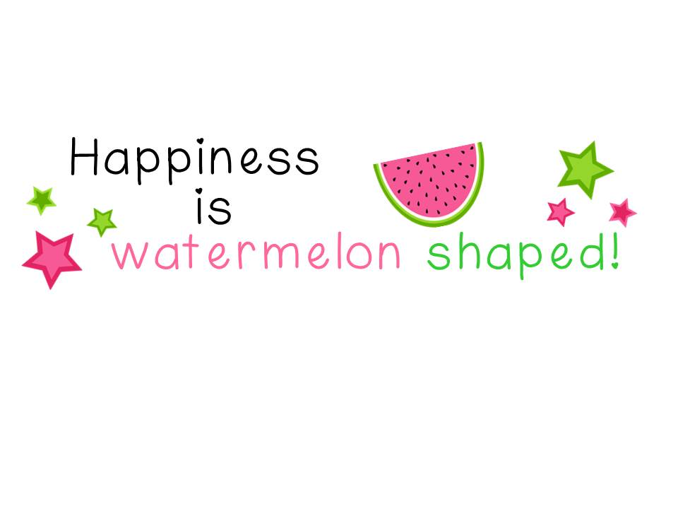 HAPPINESS IS WATERMELON SHAPED!