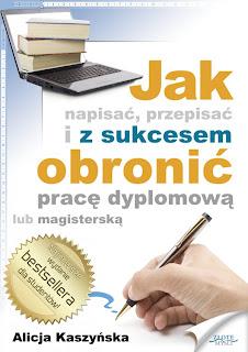 Okładka publikacji - Jak napisać, przepisać i z sukcesem obronić pracę dyplomową?