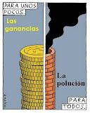 Para los ricos , las ganancias, para todos, la polución.