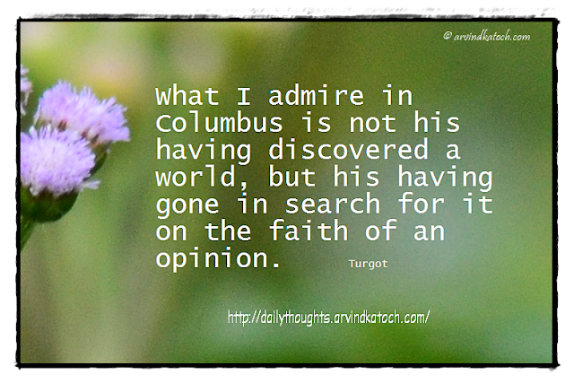 Daily thought, Quote, Admire, Columbus, discover, world, search, faith, opinon.