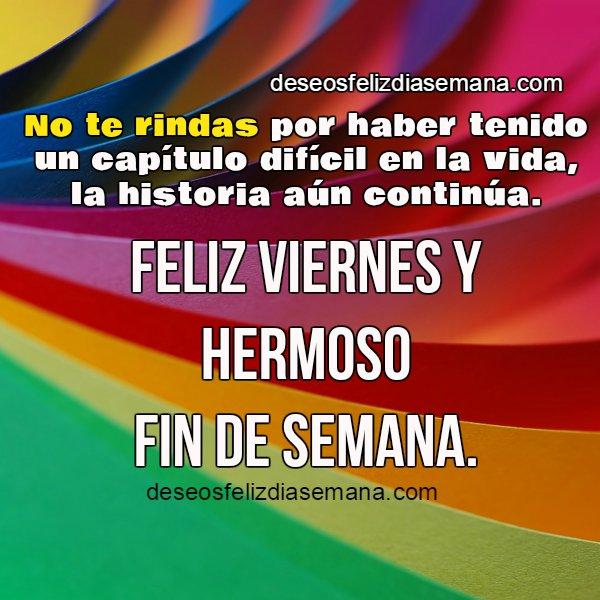 Buenos deseos de feliz viernes, fin de semana por Mery Bracho. Frases del viernes con imagen de aliento para facebook.