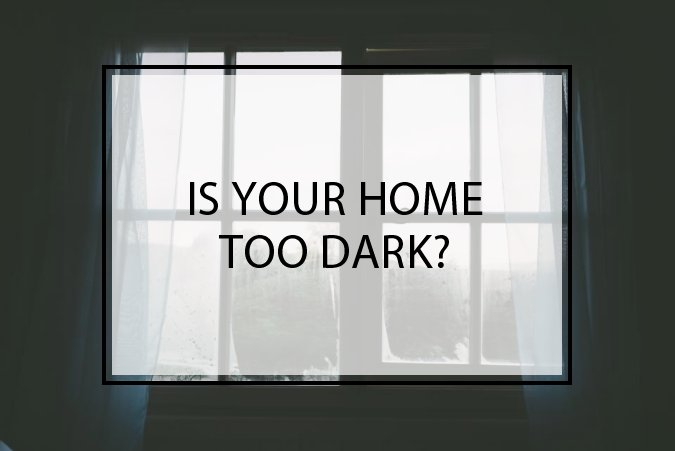 Is Your Home Too Dark? Try These Ideas