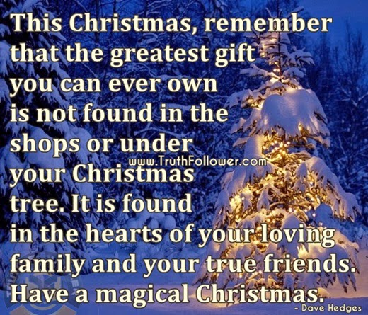 this christmas remember that the greatest gift you can ever own is not found in the shops or under your christmas tree it is found in the hearts of your