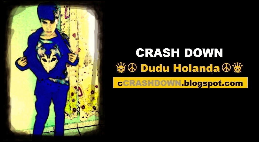 CRASH DOWN  ♛ ☮Dudu Holanda☮ ♛