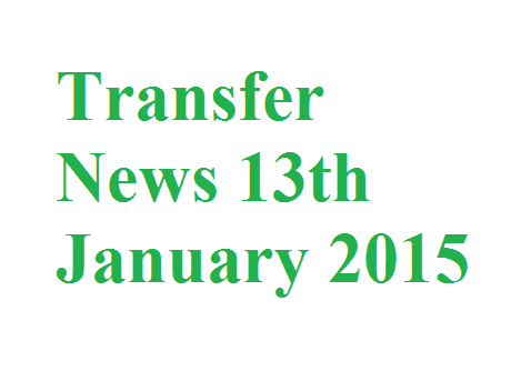 Transfer News: 13th January 2015