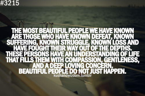 Quotes About Love And Strength Tumblr : The most beautiful people we have known are those who have known ...