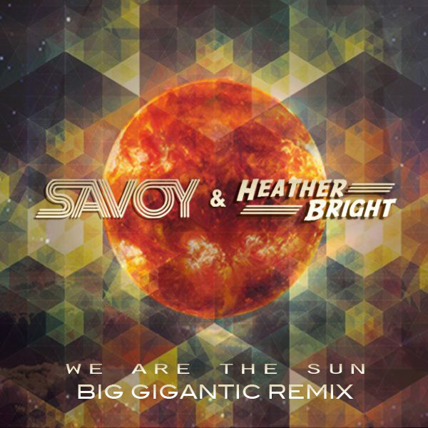 bigg Savoy + Heather Bright   We Are The Sun (Big Gigantic Remix)