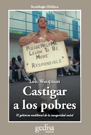 Libro recomendado: Castigar a los pobres. El gobierno neoliberal de la inseguridad social