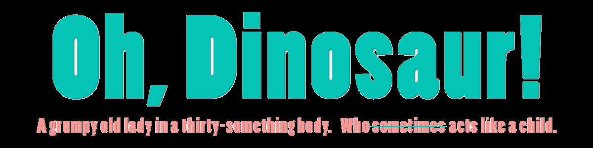 Oh, Dinosaur!