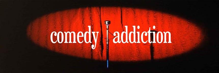 comedy addiction