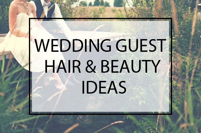 Wedding Guest Hair and Beauty Ideas